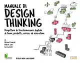 Manuale di design thinking. Progettare la trasformazione digitale di team, prodotti, servizi ed ecosistemi