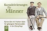 Kurzaktivierungen für Männer: Karten-Set mit frischen Ideen für gelungene Herrenrunden in der Altenpflege