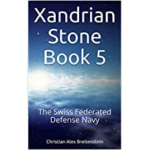 Xandrian Stone Book 5: The Swiss Federated Defense Navy (English Edition)