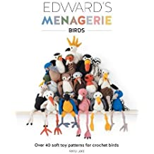 Edward's Menagerie Birds: Over 40 soft toy patterns for crochet birds