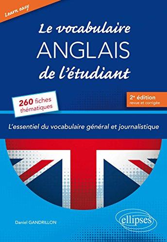 Learn Easy  Le vocabulaire anglais de ltudiant. Lessentiel du vocabulaire gnral et journalistique en 260 fiches thmatiques - 2e dition revue et corrige