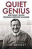 Quiet Genius: Bob Paisley, British Footballs Greatest Manager