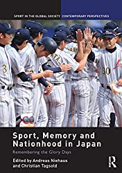 Sport, Memory and Nationhood in Japan: Remembering the Glory Days (Sport in the Global Society - Contemporary Perspectives)