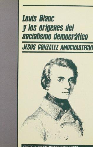 Louis Blanc y los orígenes del sociaismo democrático (Monografías)