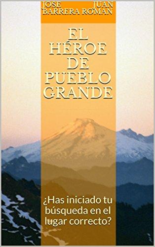 El Héroe de Pueblo Grande: ¿Has iniciado tu búsqueda en el lugar correcto? par Jose Juan Barrera Roman
