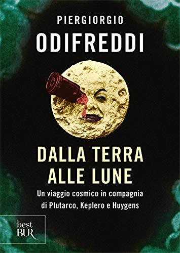 Dalla terra alle lune. Un viaggio cosmico in compagnia di Plutarco, Keplero e Huygens