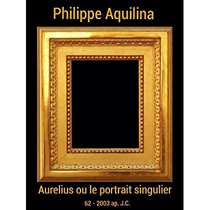 Aurelius ou le portrait singulier: 62-2003 ap. J.C.