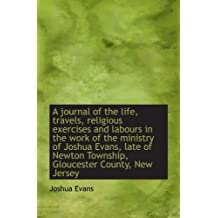 A journal of the life, travels, religious exercises and labours in the work of the ministry of Joshu