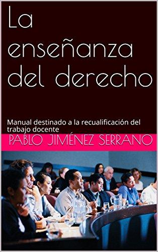 La enseñanza del derecho: Manual destinado a la recualificación del trabajo docente: [Spanish Edition] (1) por Pablo Jiménez Serrano