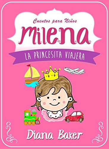 Milena: La Princesita Viajera (Cuentos Para Niños nº 1) por Diana Baker