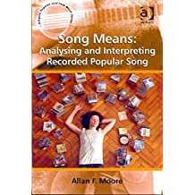 [(Song Means: Analysing and Interpreting Recorded Popular Song)] [By (author) Professor Allan F. Moore ] published on (August, 2012)