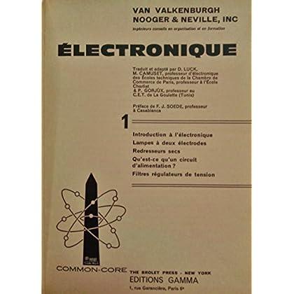Electronique, tome 1 : Introduction, lampes à deux électrodes, redresseurs secs, circuit d'alimentation, filtres régulateurs de tension