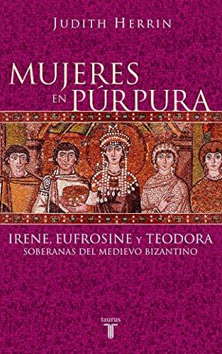 Mujeres en púrpura : soberanas del medievo bizantino (Historia) por Judith Herrin