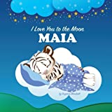 I Love You to the Moon, Maia: Bedtime Story & Personalized Book (Bedtime Stories, Goodnight Poems, Bedtime Stories for K