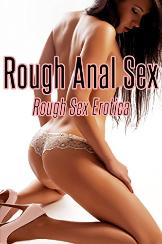 Rough anal sex pictures right! seems