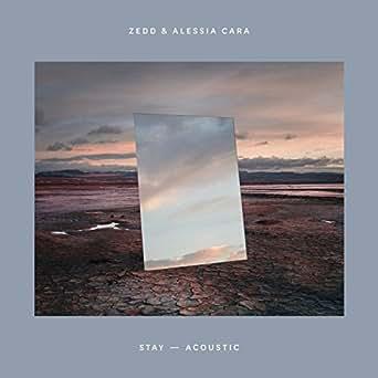 Stay (Acoustic) von Zedd & Alessia Cara bei Amazon Music