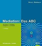 Mediation: Das ABC: Die Kunst, in Konflikten erfolgreich zu vermitteln (Beltz Weiterbildung / Fachbuch)