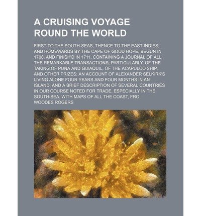 [{ A Cruising Voyage Round the World; First to the South-Seas, Thence to the East-Indies, and Homewards by the Cape of Good Hope. Begun in 1708, and Fi By Rogers, Woodes ( Author ) May - 05- 2014 ( Paperback ) } ]