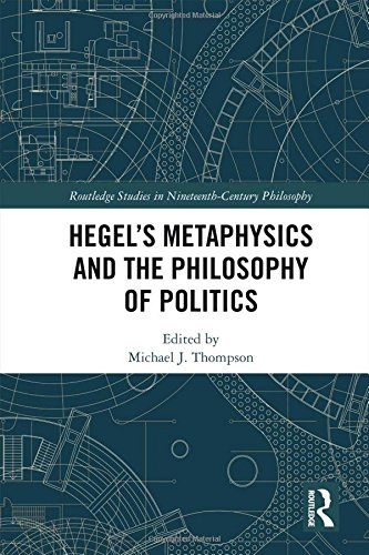 Hegel's Metaphysics and the Philosophy of Politics (Routledge Studies in Nineteenth-Century Philosophy)