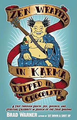 Zen Wrapped in Karma Dipped in Chocolate: A Trip Through Death, Sex, Divorce, and Spiritual Celebrity in Search of the True Dharma (Buddhismus Und Sex)