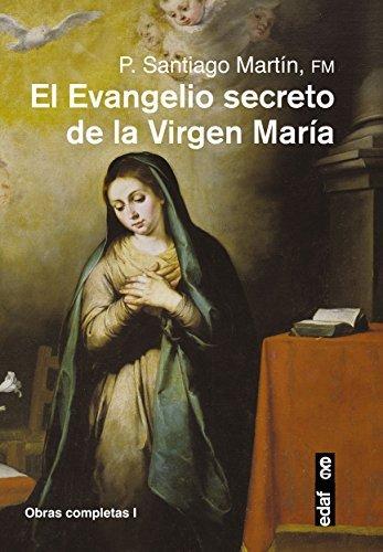 El evangelio secreto de la Virgen Maria (Spanish Edition) (Obras Completas) by Santiago Martin (2016-03-31)