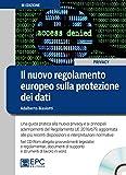 Il nuovo regolamento europeo sulla protezione dei dati. Una guida pratica alla nuova privacy e ai principali adempimenti del Regolamento UE 2016/679, ... e interpretazioni normative. Con CD-ROM