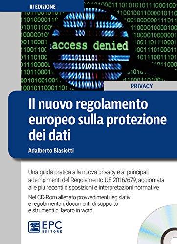 Il nuovo regolamento europeo sulla protezione dei dati. Guida pratica alla nuova privacy e ai principali adempimenti del Regolamento UE 2016/679. Con CD-ROM. Con Contenuto digitale per accesso on line