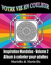 VOTRE VIE EN COULEUR - INSPIRATION MANDALAS VOLUME 2: Coloriage pour adultes et adolescents - Album à colorier avec PDF à télécharger (French Edition)