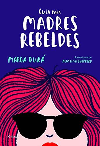 Guía para madres rebeldes por Marga Durá