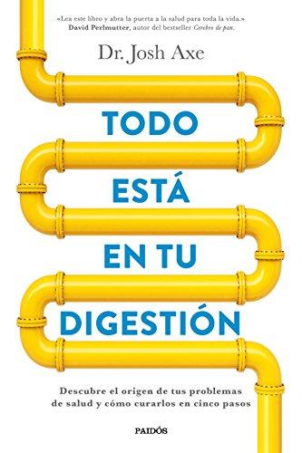 Todo está en tu digestión: Descubre el origen de tus problemas de salud y cómo curarlos en cinco pasos