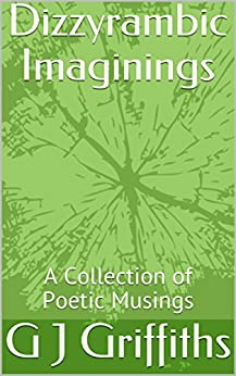 Dizzyrambic Imaginings: A Collection of Poetic Musings by [Griffiths, G J]