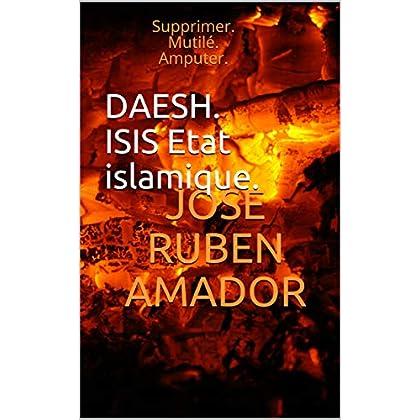 DAESH. ISIS  Etat islamique. (Supprimer. Mutilé.  Amputer.)
