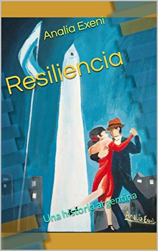 Resiliencia: Una historia argentina por Analía Exeni