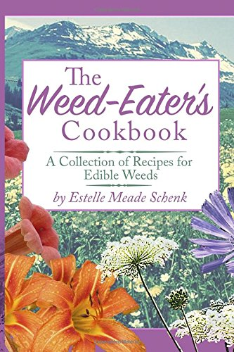 the-weed-eaters-cookbook-a-collection-of-recipes-for-edible-weeds