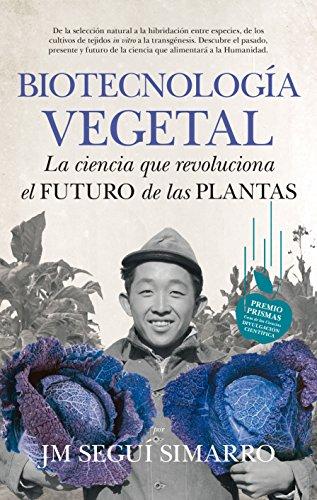 Biotecnología Vegetal (Divulgación científica) por José María Seguí Simarro