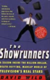 The Showrunners: A Season Inside the Billion-Dollar Death-Defying, Madcap World of Television's Real Stars by David Wild (1-Oct-2000) Paperback