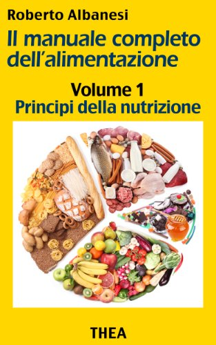 Principi della nutrizione (Il manuale completo dell'alimentazione Vol. 1)