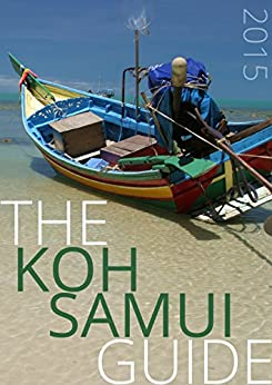 The Koh Samui Guide (2015): Your Invaluable Island Guide (Updated Oct 2015) by [Hammond, Alex, Hammond, Charlie]