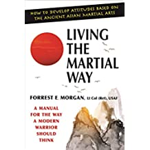 Living the Martial Way: A Manual for the Way a Modern Warrior Should Think (English Edition)