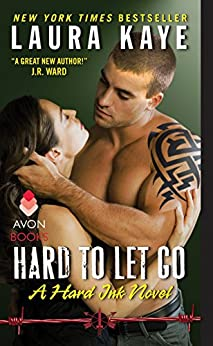 Hard to Let Go: A Hard Ink Novel by [Kaye, Laura]