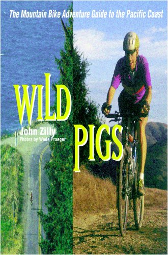 Wild Pigs: The Mountain Bike Adventure Guide to the Pacific Coast por John Zilly