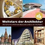Weltstars der Architektur: Die 120 erstaunlichsten Bauwerke und wo man sie findet (Lonely Planet Reisebildbände) - Lonely Planet