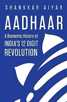 Aadhaar A Biometric History of India's 12-Digit Revolution by [Shankkar Aiyar]