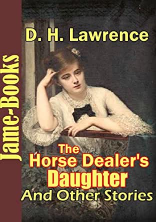 concept of love in the horse dealers daughter by dh lawrence In dh lawrence's the horse dealer's daughter love is one of  lawrence's the horse dealers daughter and  concept by injecting humor or.