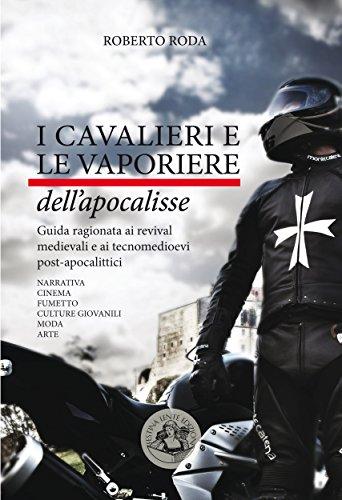 i-cavalieri-e-le-vaporiere-dellapocalisse-guida-ragionata-ai-revival-medievali-e-ai-tecnomedioevi-po