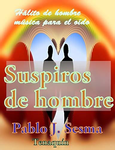 Suspiros de hombre: Hálito de hombre, música para el oído por Pablo Jesús  Sesma Valles