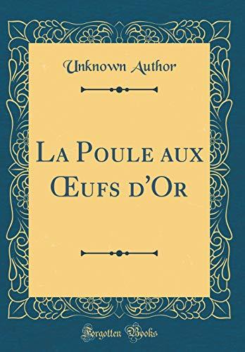 La Poule Aux Oeufs d'Or (Classic Reprint)