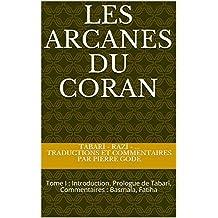 Les Arcanes du Coran: Tome I : Introduction. Prologue de Tabarî. Commentaires : Basmala, Fatiha