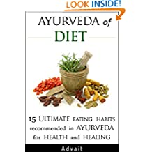 Ayurveda of Diet: 15 Ultimate Eating Habits Recommended in Ayurveda for Health and Healing: [ 'Tri-Dosha' Test for determining your 'Prakriti' included ] ('Ayurveda of...' Book 2)