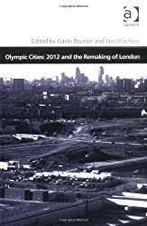Olympic Cities: 2012 and the Remaking of London (Design and the Built Environment)